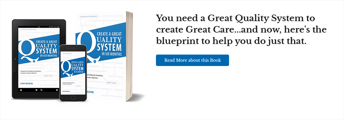 You need a Great Quality System to create Great Care ... and now, here's the blueprint to help you do just that. Read more about this book